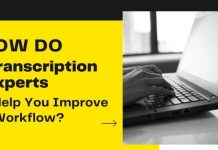 how do transcription experts help you improve workflow